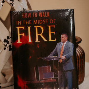 How to Walk in the Midst of Fire